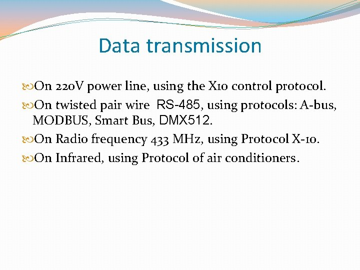 Data transmission On 220 V power line, using the X 10 control protocol. On
