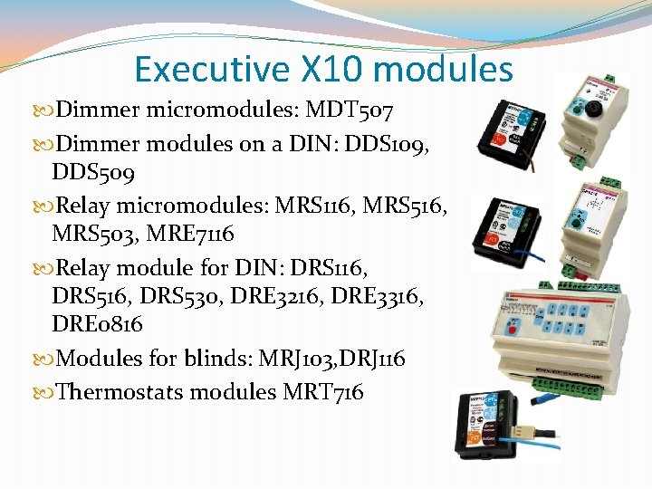 Executive X 10 modules Dimmer micromodules: MDT 507 Dimmer modules on a DIN: DDS