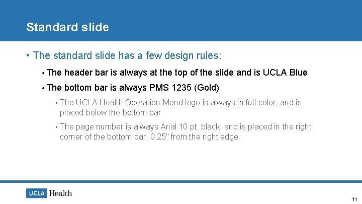 Standard slide • The standard slide has a few design rules: • The header