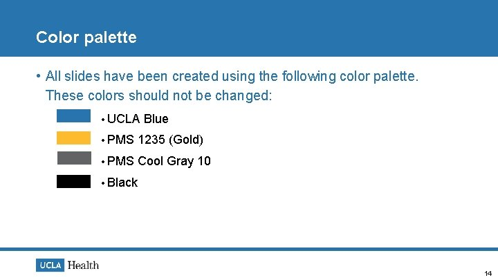 Color palette • All slides have been created using the following color palette. These