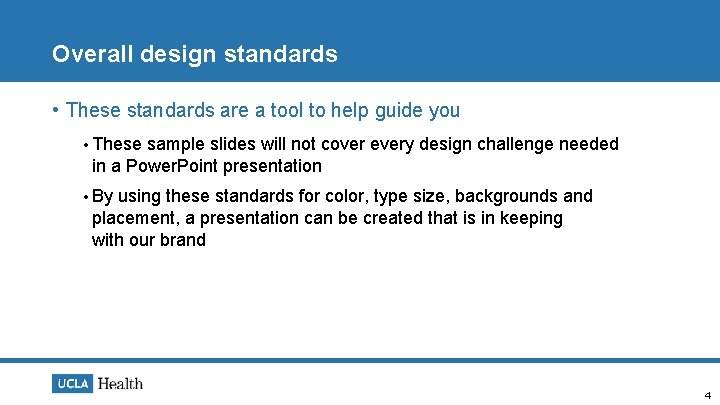 Overall design standards • These standards are a tool to help guide you •