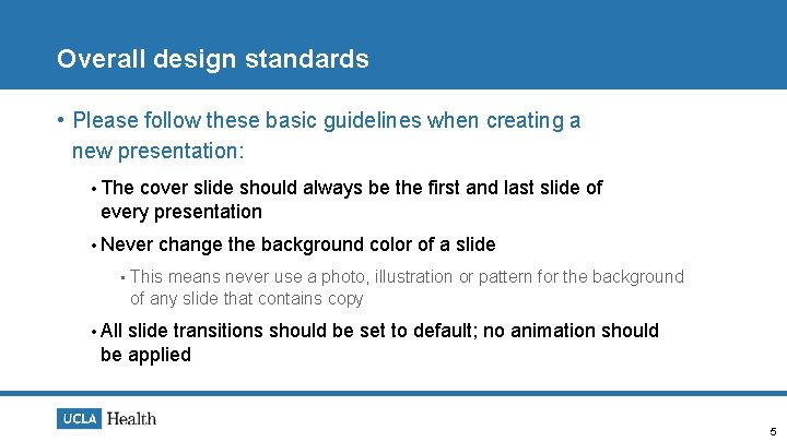 Overall design standards • Please follow these basic guidelines when creating a new presentation: