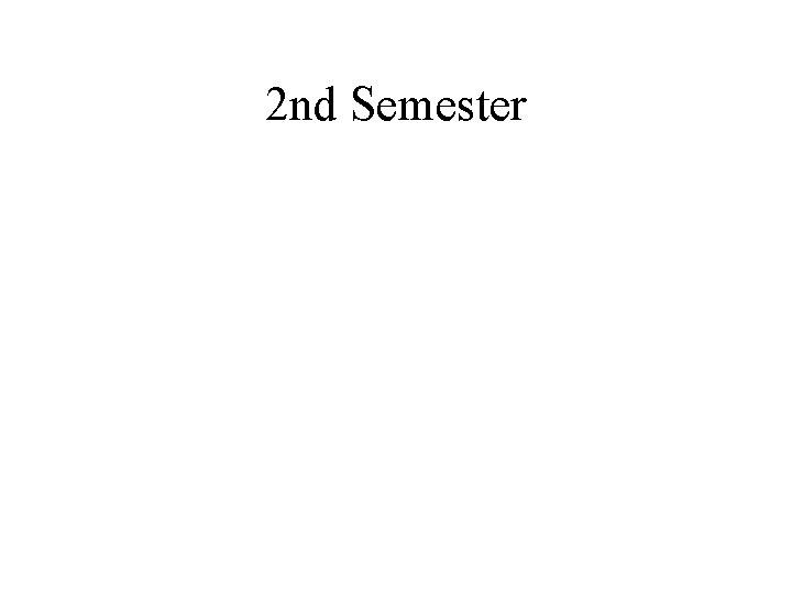 2 nd Semester