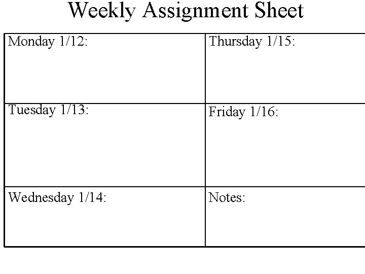 Weekly Assignment Sheet Monday 1/12: Thursday 1/15: Tuesday 1/13: Friday 1/16: Wednesday 1/14: Notes: