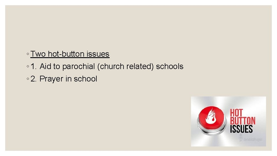 ◦ Two hot-button issues ◦ 1. Aid to parochial (church related) schools ◦ 2.