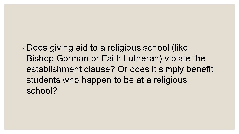 ◦ Does giving aid to a religious school (like Bishop Gorman or Faith Lutheran)
