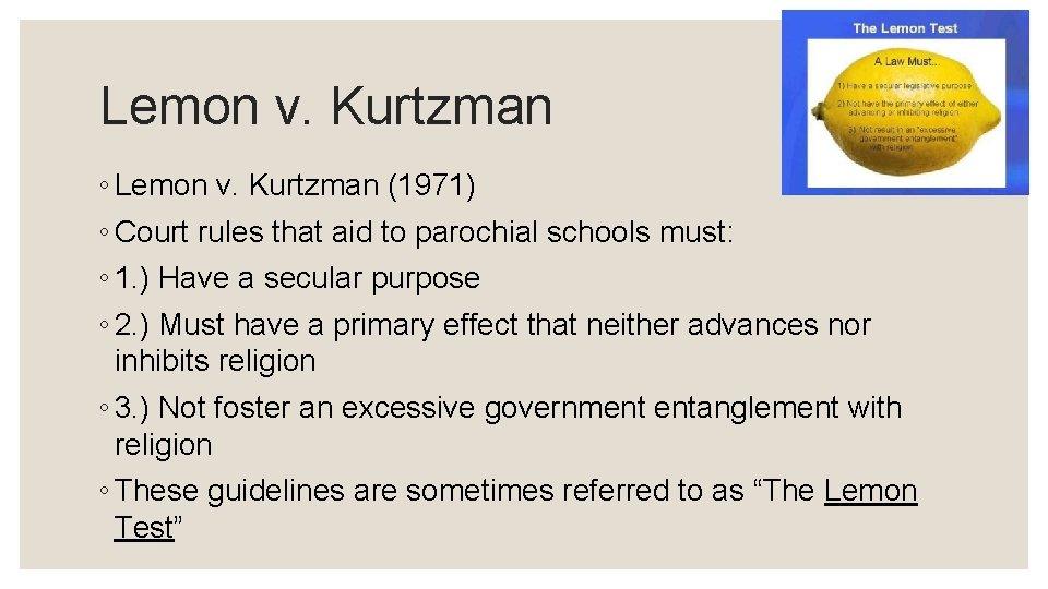 Lemon v. Kurtzman ◦ Lemon v. Kurtzman (1971) ◦ Court rules that aid to