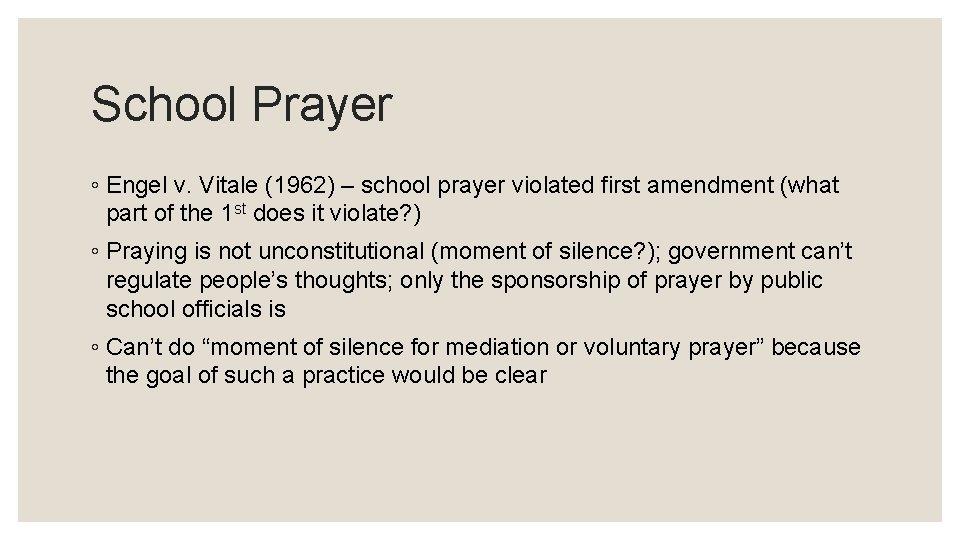 School Prayer ◦ Engel v. Vitale (1962) – school prayer violated first amendment (what
