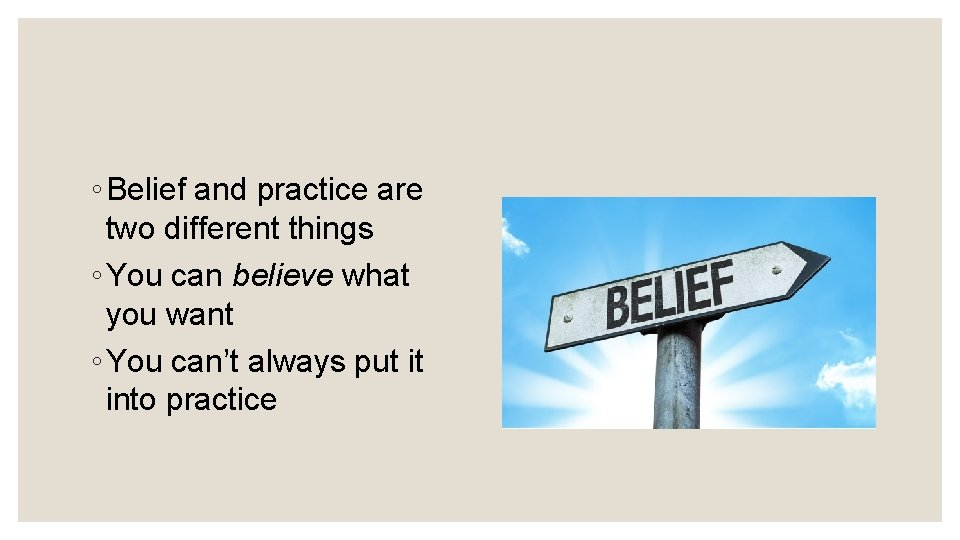 ◦ Belief and practice are two different things ◦ You can believe what you