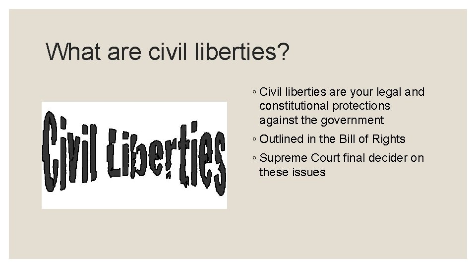 What are civil liberties? ◦ Civil liberties are your legal and constitutional protections against
