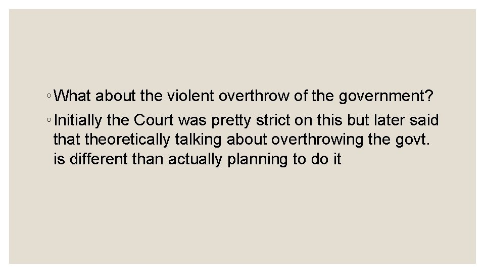 ◦ What about the violent overthrow of the government? ◦ Initially the Court was