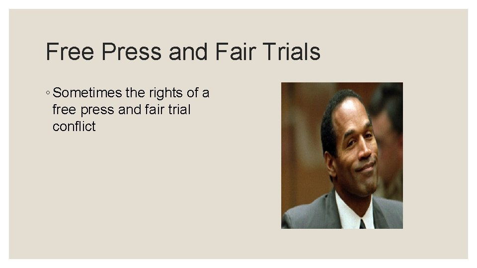 Free Press and Fair Trials ◦ Sometimes the rights of a free press and