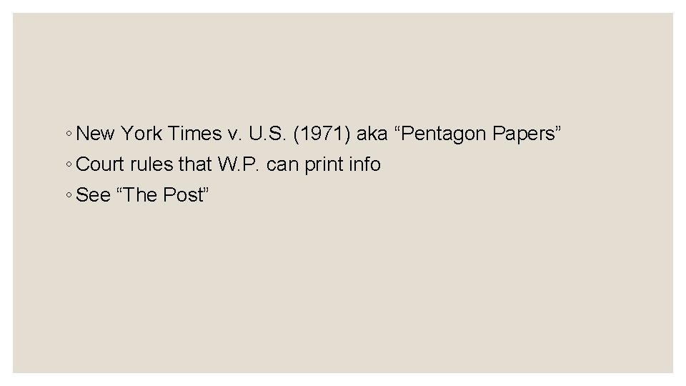 """◦ New York Times v. U. S. (1971) aka """"Pentagon Papers"""" ◦ Court rules"""
