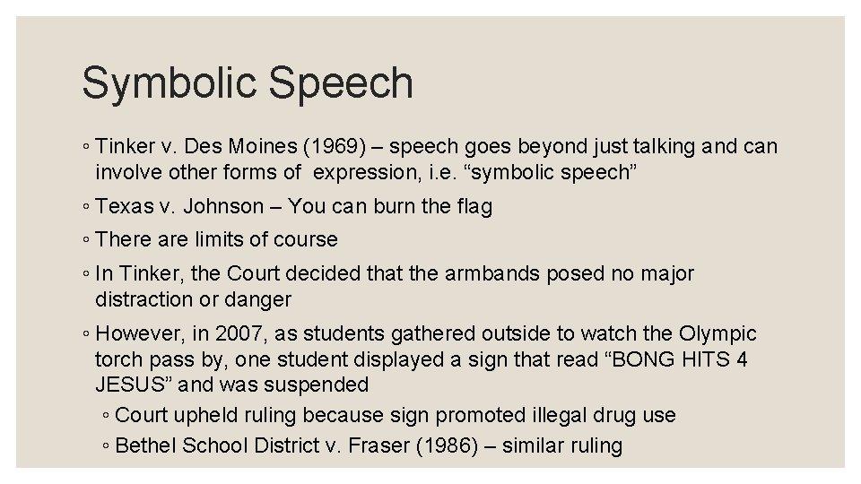 Symbolic Speech ◦ Tinker v. Des Moines (1969) – speech goes beyond just talking