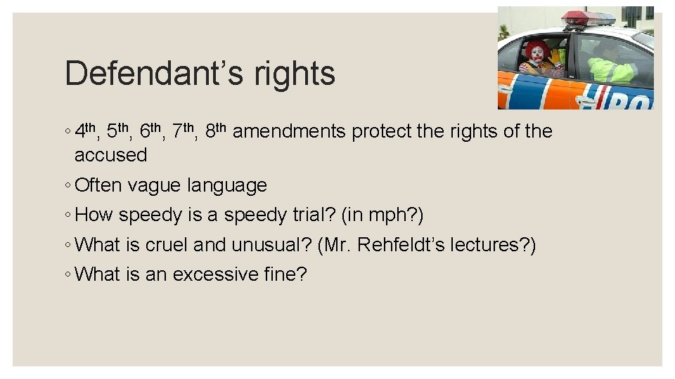Defendant's rights ◦ 4 th, 5 th, 6 th, 7 th, 8 th amendments