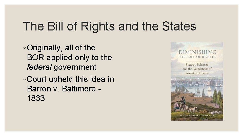 The Bill of Rights and the States ◦ Originally, all of the BOR applied