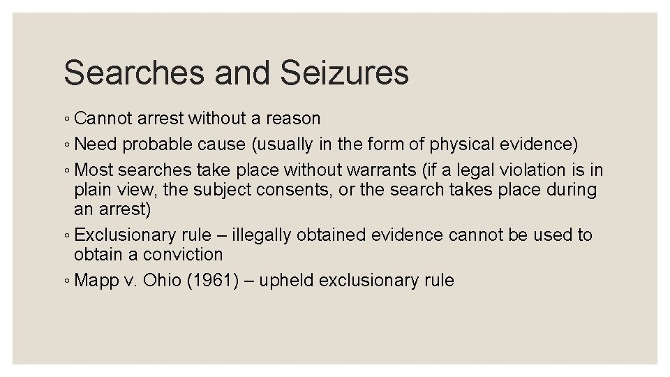 Searches and Seizures ◦ Cannot arrest without a reason ◦ Need probable cause (usually