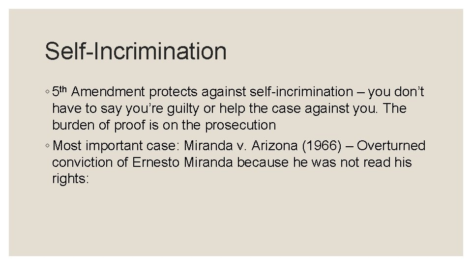 Self-Incrimination ◦ 5 th Amendment protects against self-incrimination – you don't have to say