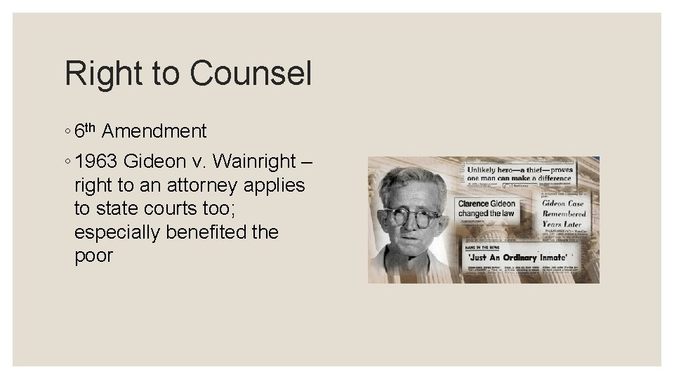 Right to Counsel ◦ 6 th Amendment ◦ 1963 Gideon v. Wainright – right