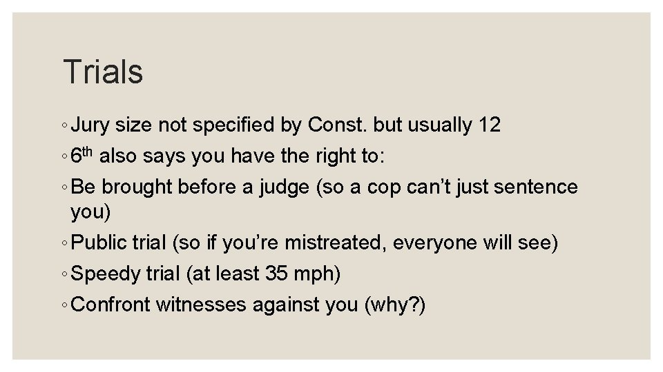 Trials ◦ Jury size not specified by Const. but usually 12 ◦ 6 th