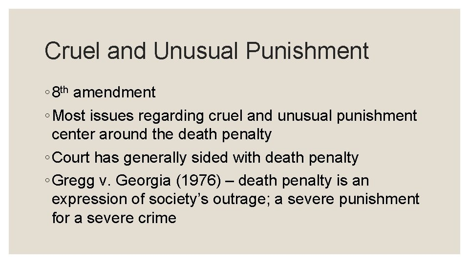 Cruel and Unusual Punishment ◦ 8 th amendment ◦ Most issues regarding cruel and