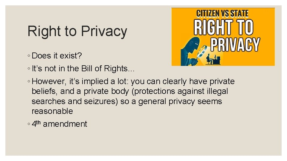 Right to Privacy ◦ Does it exist? ◦ It's not in the Bill of