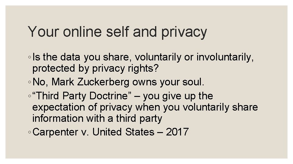 Your online self and privacy ◦ Is the data you share, voluntarily or involuntarily,