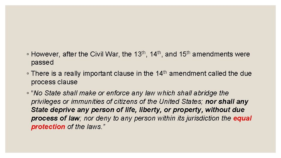 ◦ However, after the Civil War, the 13 th, 14 th, and 15 th