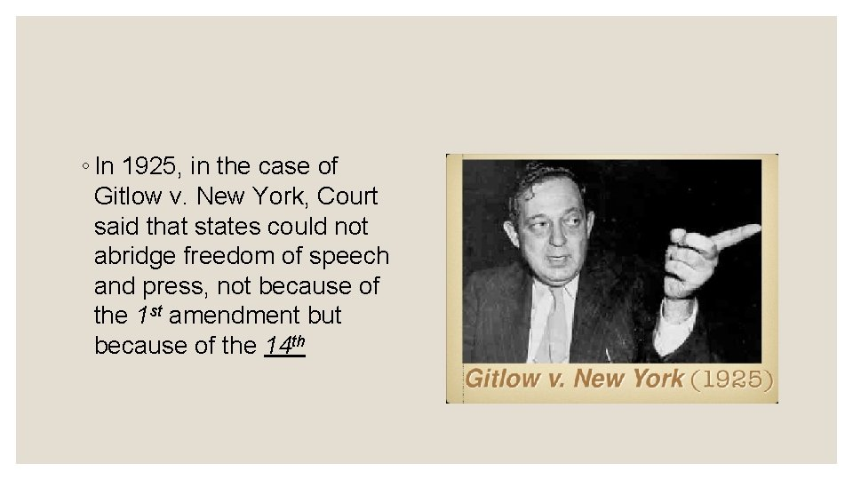 ◦ In 1925, in the case of Gitlow v. New York, Court said that