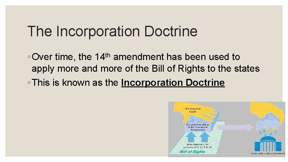 The Incorporation Doctrine ◦ Over time, the 14 th amendment has been used to
