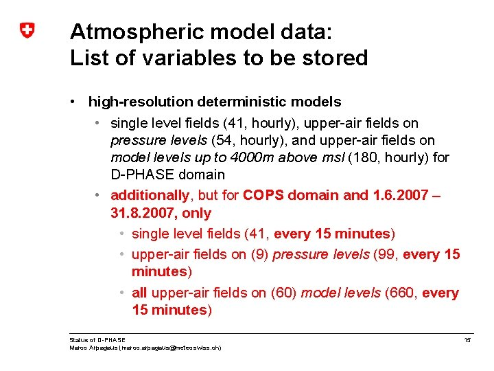 Atmospheric model data: List of variables to be stored • high-resolution deterministic models •