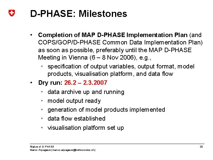 D-PHASE: Milestones • Completion of MAP D-PHASE Implementation Plan (and COPS/GOP/D-PHASE Common Data Implementation
