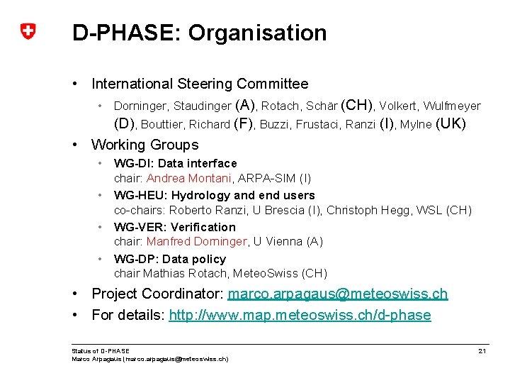 D-PHASE: Organisation • International Steering Committee • Dorninger, Staudinger (A), Rotach, Schär (CH), Volkert,