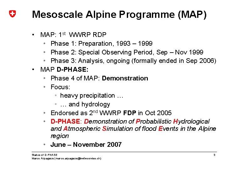 Mesoscale Alpine Programme (MAP) • MAP: 1 st WWRP RDP • Phase 1: Preparation,