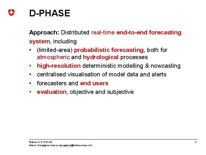 D-PHASE Approach: Distributed real-time end-to-end forecasting system, including • (limited-area) probabilistic forecasting, both for