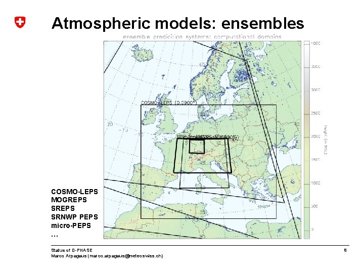 Atmospheric models: ensembles COSMO-LEPS MOGREPS SRNWP PEPS micro-PEPS … Status of D-PHASE Marco Arpagaus