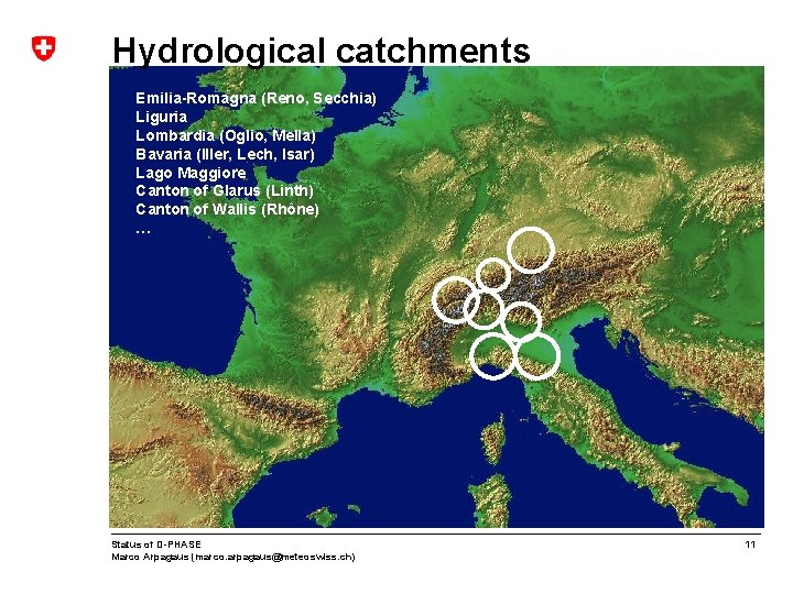 Hydrological catchments Emilia-Romagna (Reno, Secchia) Liguria Lombardia (Oglio, Mella) Bavaria (Iller, Lech, Isar) Lago