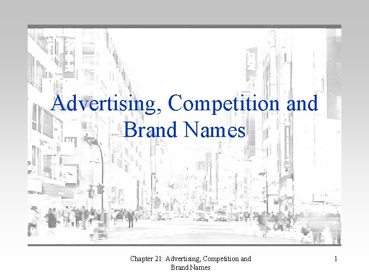 Advertising, Competition and Brand Names Chapter 21: Advertising, Competition and Brand Names 1