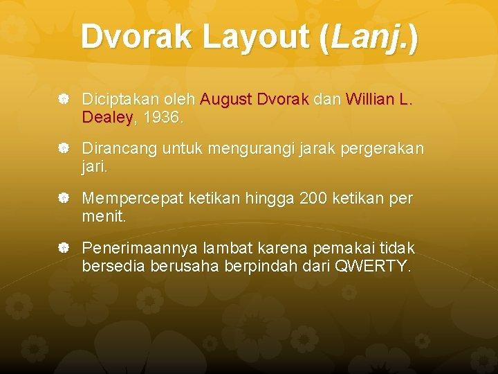 Dvorak Layout (Lanj. ) Diciptakan oleh August Dvorak dan Willian L. Dealey, 1936. Dirancang
