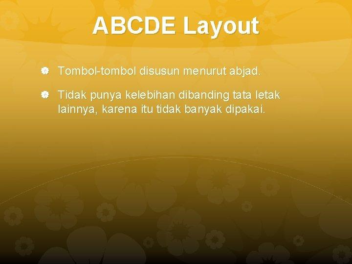 ABCDE Layout Tombol-tombol disusun menurut abjad. Tidak punya kelebihan dibanding tata letak lainnya, karena