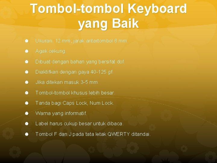 Tombol-tombol Keyboard yang Baik Ukuran: 12 mm; jarak antartombol 6 mm. Agak cekung. Dibuat