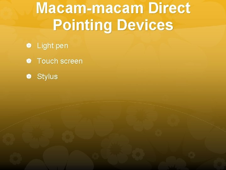 Macam-macam Direct Pointing Devices Light pen Touch screen Stylus
