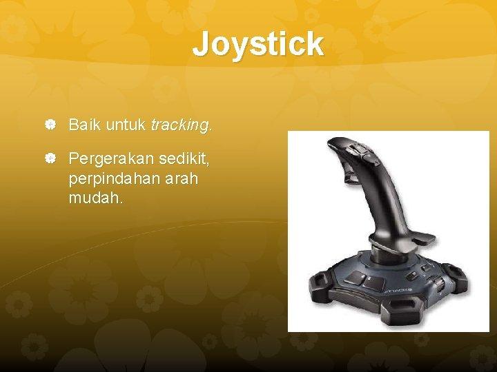 Joystick Baik untuk tracking. Pergerakan sedikit, perpindahan arah mudah.
