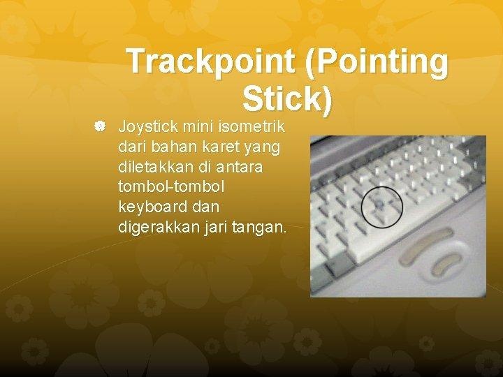 Trackpoint (Pointing Stick) Joystick mini isometrik dari bahan karet yang diletakkan di antara tombol-tombol