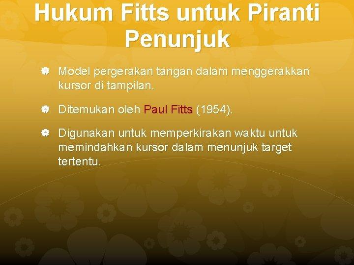 Hukum Fitts untuk Piranti Penunjuk Model pergerakan tangan dalam menggerakkan kursor di tampilan. Ditemukan