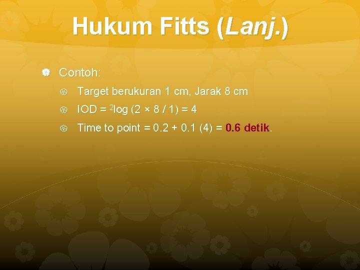 Hukum Fitts (Lanj. ) Contoh: Target berukuran 1 cm, Jarak 8 cm IOD =