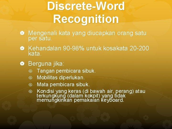 Discrete-Word Recognition Mengenali kata yang diucapkan orang satu per satu. Kehandalan 90 -98% untuk