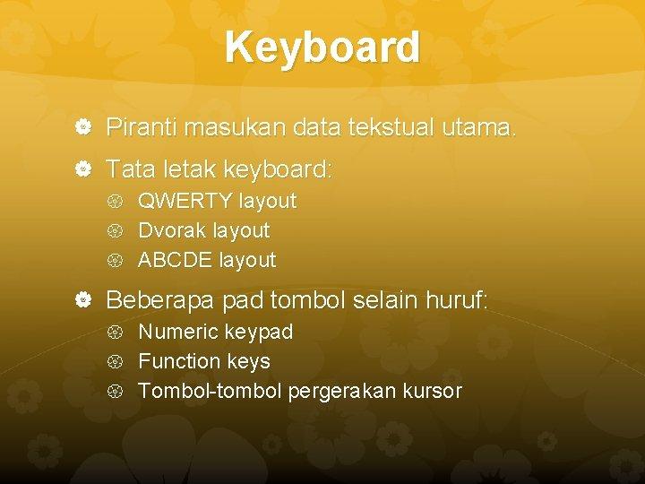 Keyboard Piranti masukan data tekstual utama. Tata letak keyboard: QWERTY layout Dvorak layout ABCDE