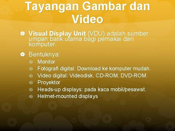 Tayangan Gambar dan Video Visual Display Unit (VDU) adalah sumber umpan balik utama bagi