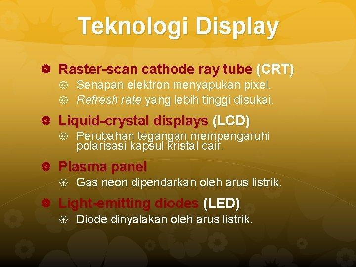 Teknologi Display Raster-scan cathode ray tube (CRT) Senapan elektron menyapukan pixel. Refresh rate yang